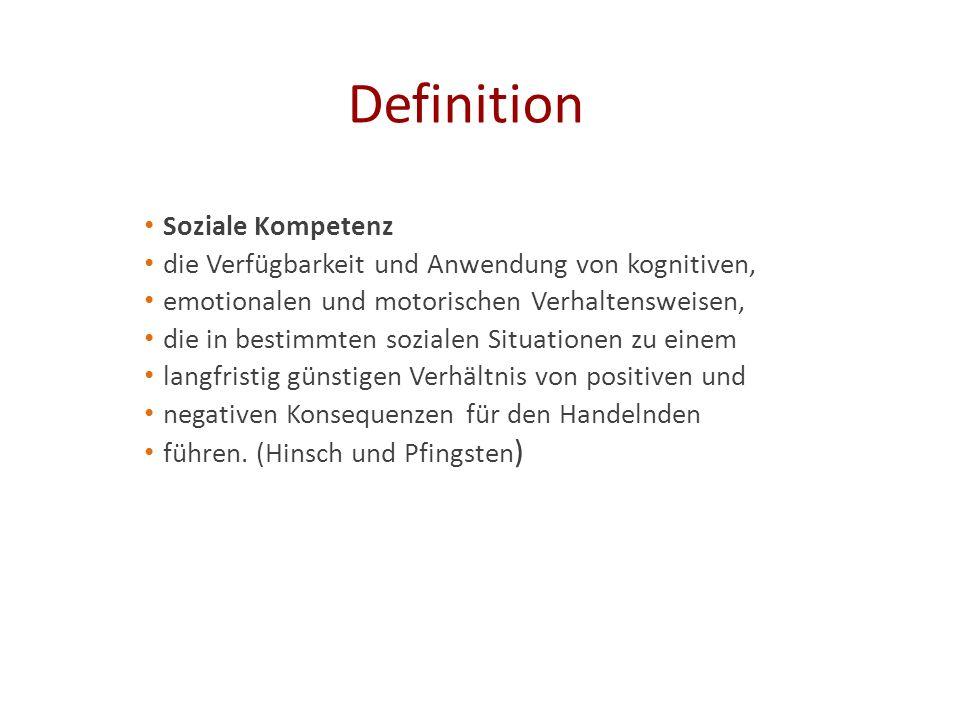 Definition Soziale Kompetenz die Verfügbarkeit und Anwendung von kognitiven, emotionalen und motorischen Verhaltensweisen, die in bestimmten sozialen