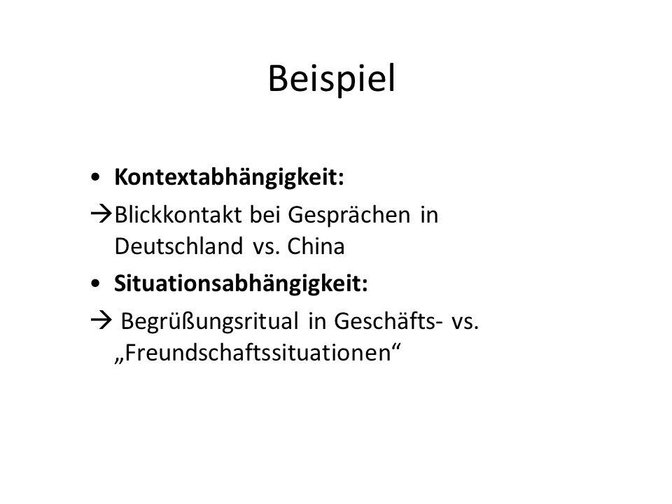 """Beispiel Kontextabhängigkeit:  Blickkontakt bei Gesprächen in Deutschland vs. China Situationsabhängigkeit:  Begrüßungsritual in Geschäfts- vs. """"Fre"""