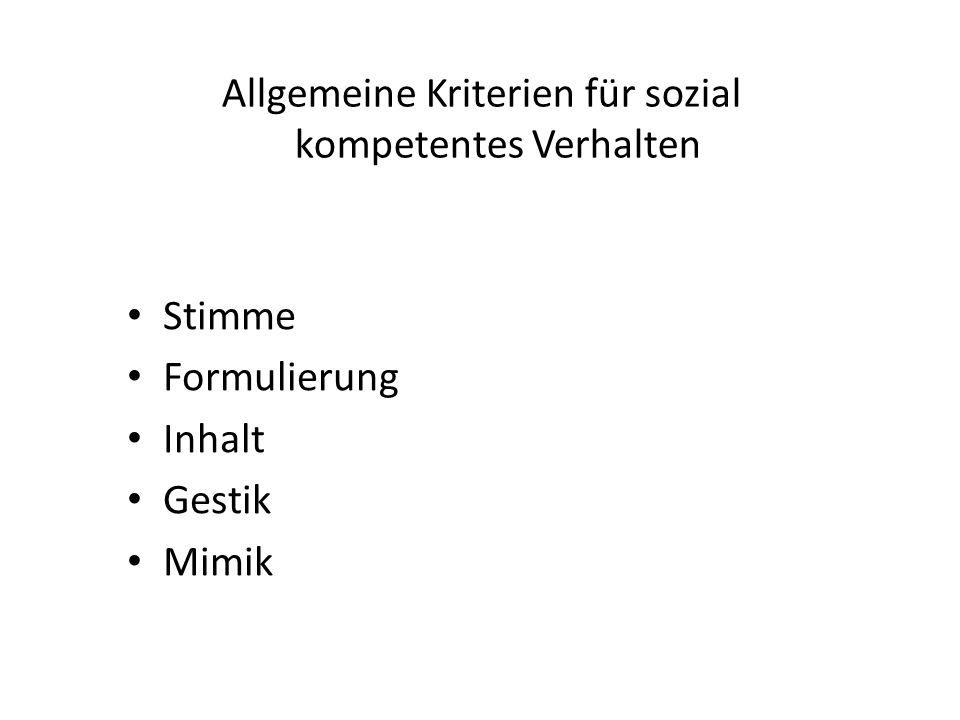 Allgemeine Kriterien für sozial kompetentes Verhalten Stimme Formulierung Inhalt Gestik Mimik