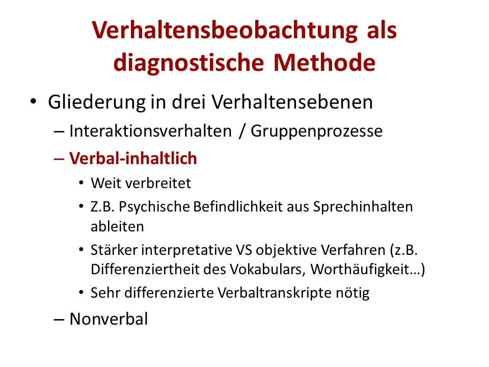 Verhaltensbeobachtung als diagnostische Methode Gliederung in drei Verhaltensebenen – Interaktionsverhalten / Gruppenprozesse – Verbal-inhaltlich Weit