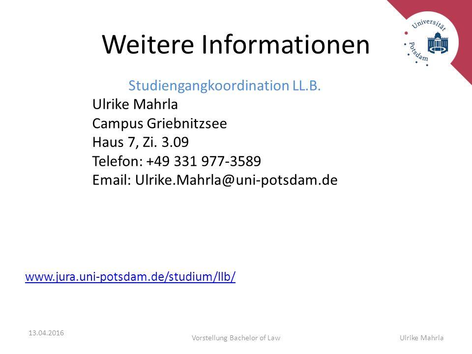 Weitere Informationen Studiengangkoordination LL.B. Ulrike Mahrla Campus Griebnitzsee Haus 7, Zi. 3.09 Telefon: +49 331 977-3589 Email: Ulrike.Mahrla@