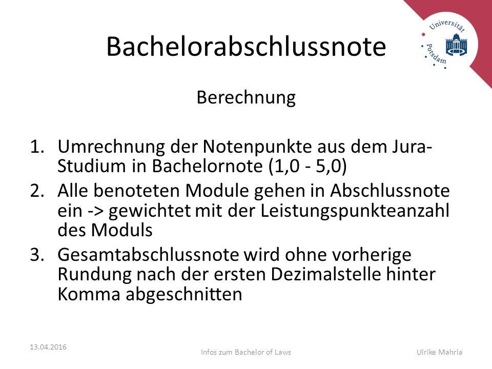Bachelorabschlussnote Berechnung 1.Umrechnung der Notenpunkte aus dem Jura- Studium in Bachelornote (1,0 - 5,0) 2.Alle benoteten Module gehen in Absch
