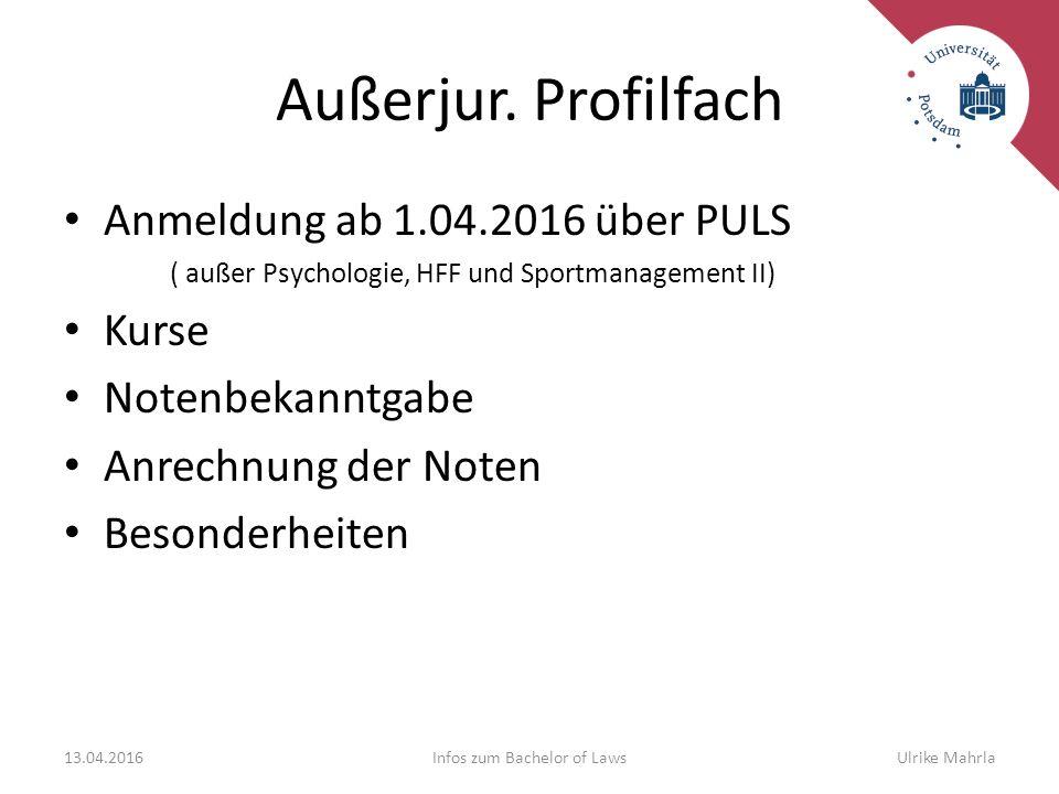 Außerjur. Profilfach Anmeldung ab 1.04.2016 über PULS ( außer Psychologie, HFF und Sportmanagement II) Kurse Notenbekanntgabe Anrechnung der Noten Bes