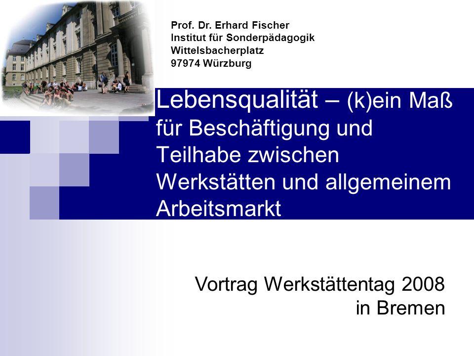Lebensqualität – (k)ein Maß für Beschäftigung und Teilhabe zwischen Werkstätten und allgemeinem Arbeitsmarkt Prof.