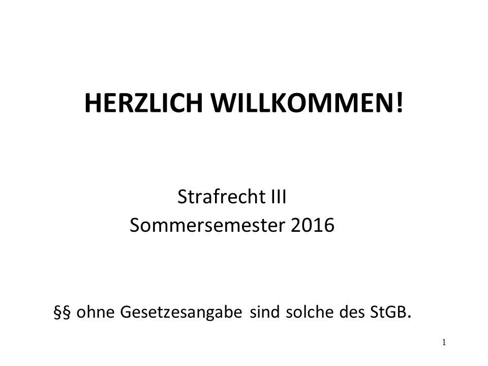 HERZLICH WILLKOMMEN! Strafrecht III Sommersemester 2016 §§ ohne Gesetzesangabe sind solche des StGB. 1