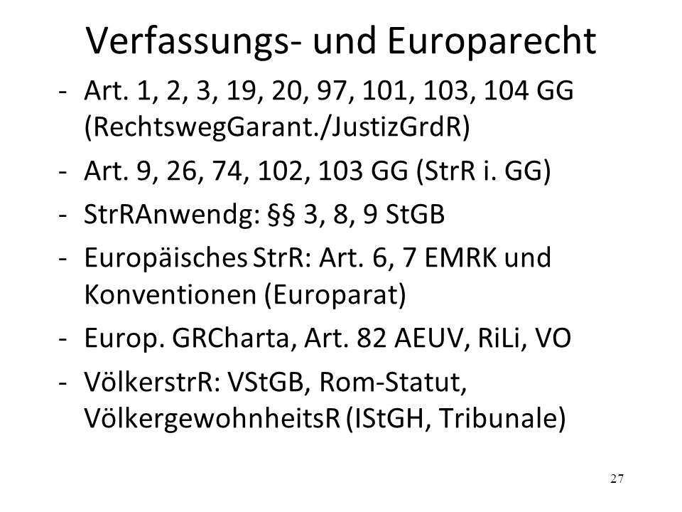 Verfassungs- und Europarecht -Art. 1, 2, 3, 19, 20, 97, 101, 103, 104 GG (RechtswegGarant./JustizGrdR) -Art. 9, 26, 74, 102, 103 GG (StrR i. GG) -StrR