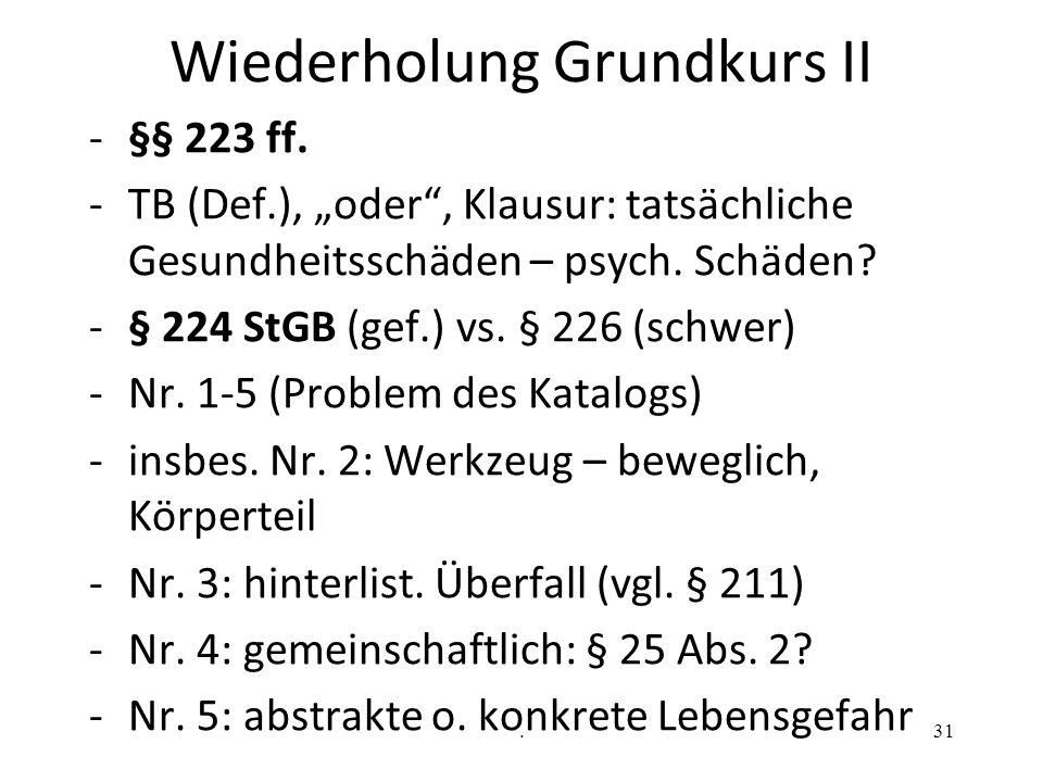 """Wiederholung Grundkurs II -§§ 223 ff. -TB (Def.), """"oder"""", Klausur: tatsächliche Gesundheitsschäden – psych. Schäden? -§ 224 StGB (gef.) vs. § 226 (sch"""