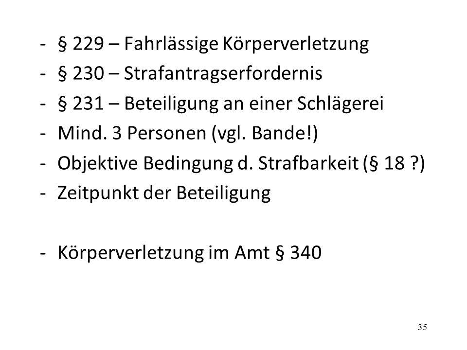 -§ 229 – Fahrlässige Körperverletzung -§ 230 – Strafantragserfordernis -§ 231 – Beteiligung an einer Schlägerei -Mind.
