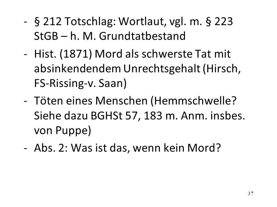 -§ 212 Totschlag: Wortlaut, vgl. m. § 223 StGB – h. M. Grundtatbestand -Hist. (1871) Mord als schwerste Tat mit absinkendendem Unrechtsgehalt (Hirsch,