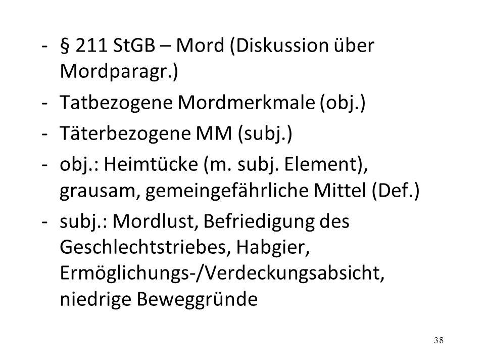 -§ 211 StGB – Mord (Diskussion über Mordparagr.) -Tatbezogene Mordmerkmale (obj.) -Täterbezogene MM (subj.) -obj.: Heimtücke (m. subj. Element), graus