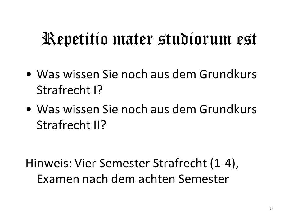 Repetitio mater studiorum est Was wissen Sie noch aus dem Grundkurs Strafrecht I? Was wissen Sie noch aus dem Grundkurs Strafrecht II? Hinweis: Vier S