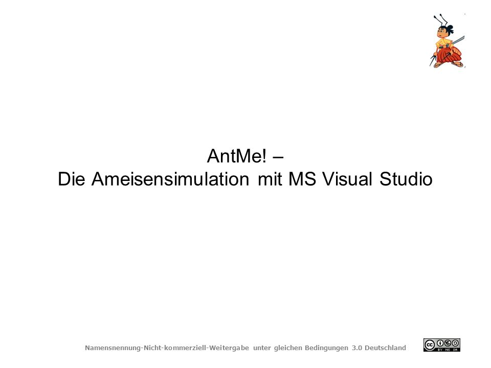 Namensnennung-Nicht-kommerziell-Weitergabe unter gleichen Bedingungen 3.0 Deutschland AntMe! – Die Ameisensimulation mit MS Visual Studio