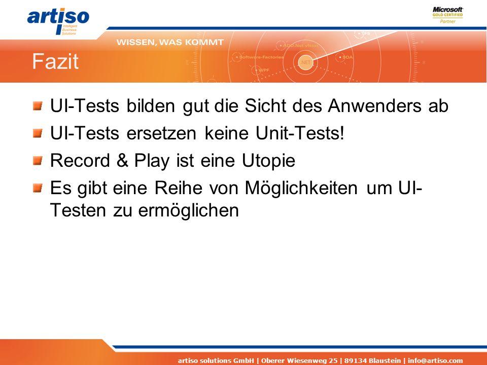 artiso solutions GmbH | Oberer Wiesenweg 25 | 89134 Blaustein | info@artiso.com Fazit UI-Tests bilden gut die Sicht des Anwenders ab UI-Tests ersetzen keine Unit-Tests.