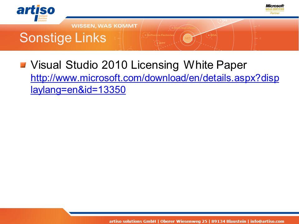 artiso solutions GmbH | Oberer Wiesenweg 25 | 89134 Blaustein | info@artiso.com Sonstige Links Visual Studio 2010 Licensing White Paper http://www.microsoft.com/download/en/details.aspx disp laylang=en&id=13350 http://www.microsoft.com/download/en/details.aspx disp laylang=en&id=13350