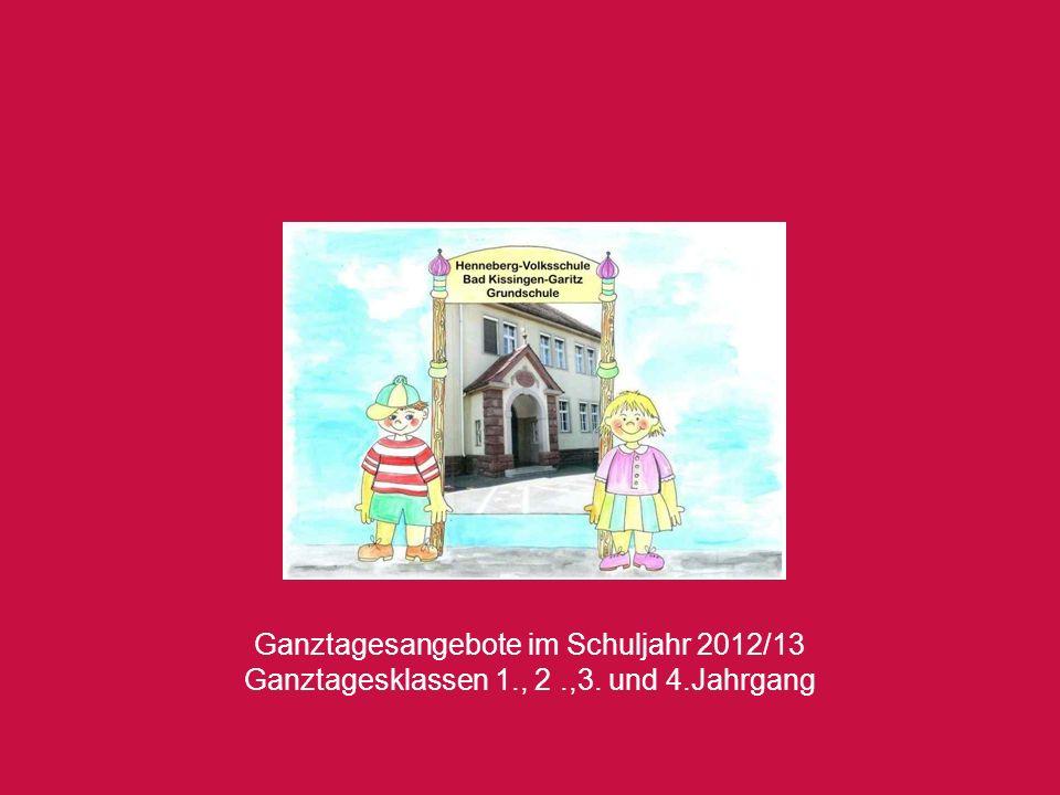 Ganztagesangebote im Schuljahr 2012/13 Ganztagesklassen 1., 2.,3. und 4.Jahrgang