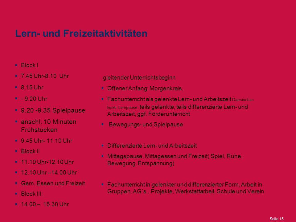 Seite 15 Lern- und Freizeitaktivitäten  Block I  7.45 Uhr-8.10 Uhr  8.15 Uhr  - 9.20 Uhr  9.20 -9.35 Spielpause  anschl.