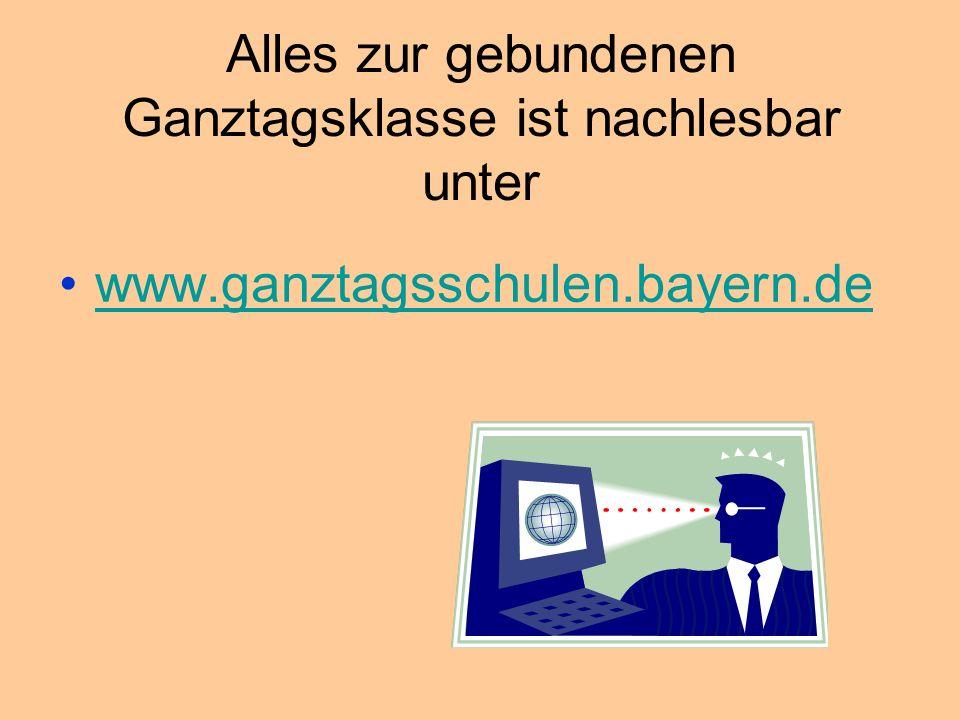 Alles zur gebundenen Ganztagsklasse ist nachlesbar unter www.ganztagsschulen.bayern.de
