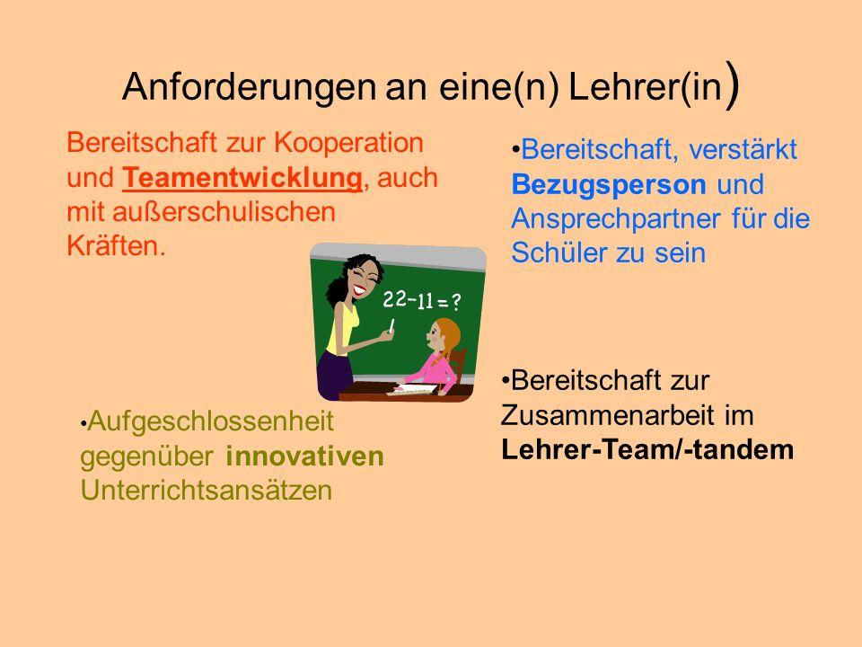 Anforderungen an eine(n) Lehrer(in ) Bereitschaft zur Kooperation und Teamentwicklung, auch mit außerschulischen Kräften.