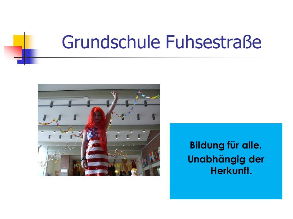 Grundschule Fuhsestraße Bildung für alle. Unabhängig der Herkunft.