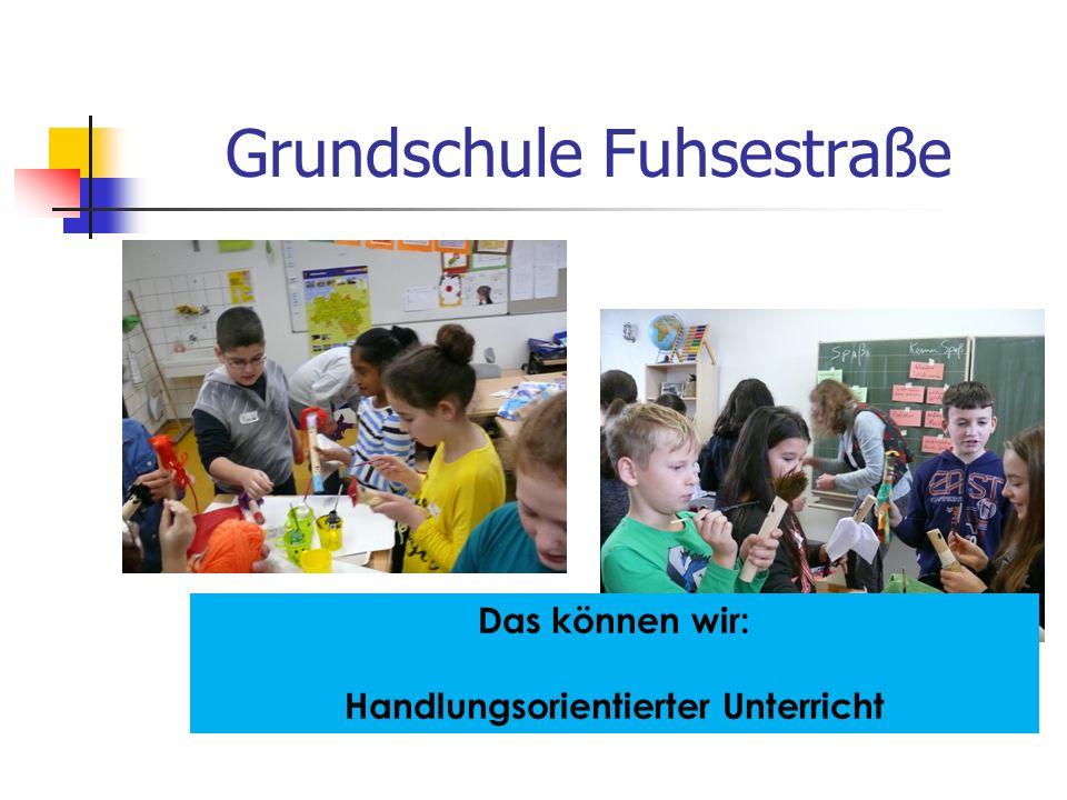 Grundschule Fuhsestraße Das können wir: Handlungsorientierter Unterricht