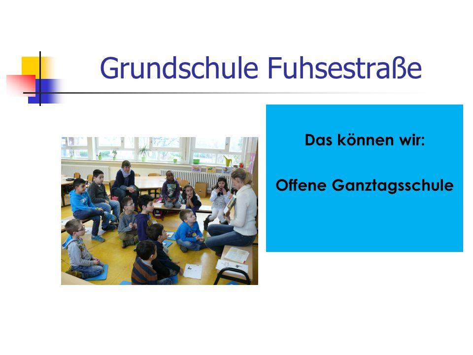 Grundschule Fuhsestraße Das können wir: Offene Ganztagsschule