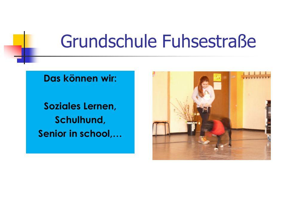 Grundschule Fuhsestraße Das können wir: Soziales Lernen, Schulhund, Senior in school,…