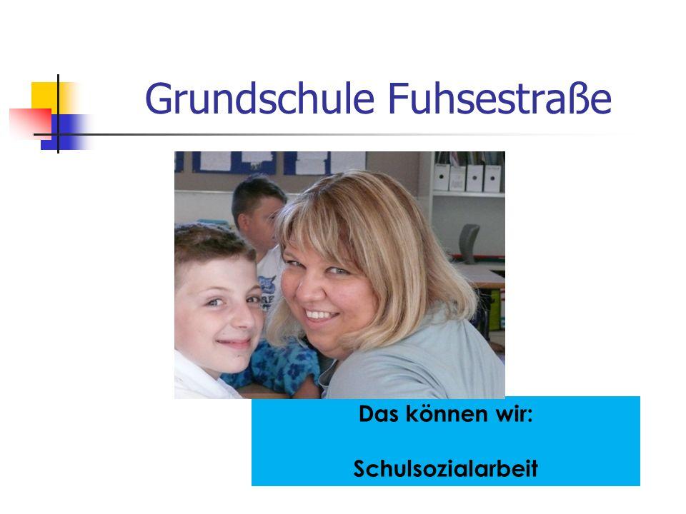 Grundschule Fuhsestraße Das können wir: Schulsozialarbeit