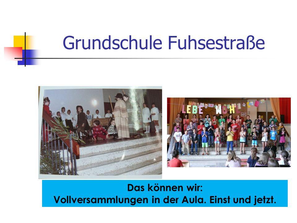Grundschule Fuhsestraße Das können wir: Vollversammlungen in der Aula. Einst und jetzt.