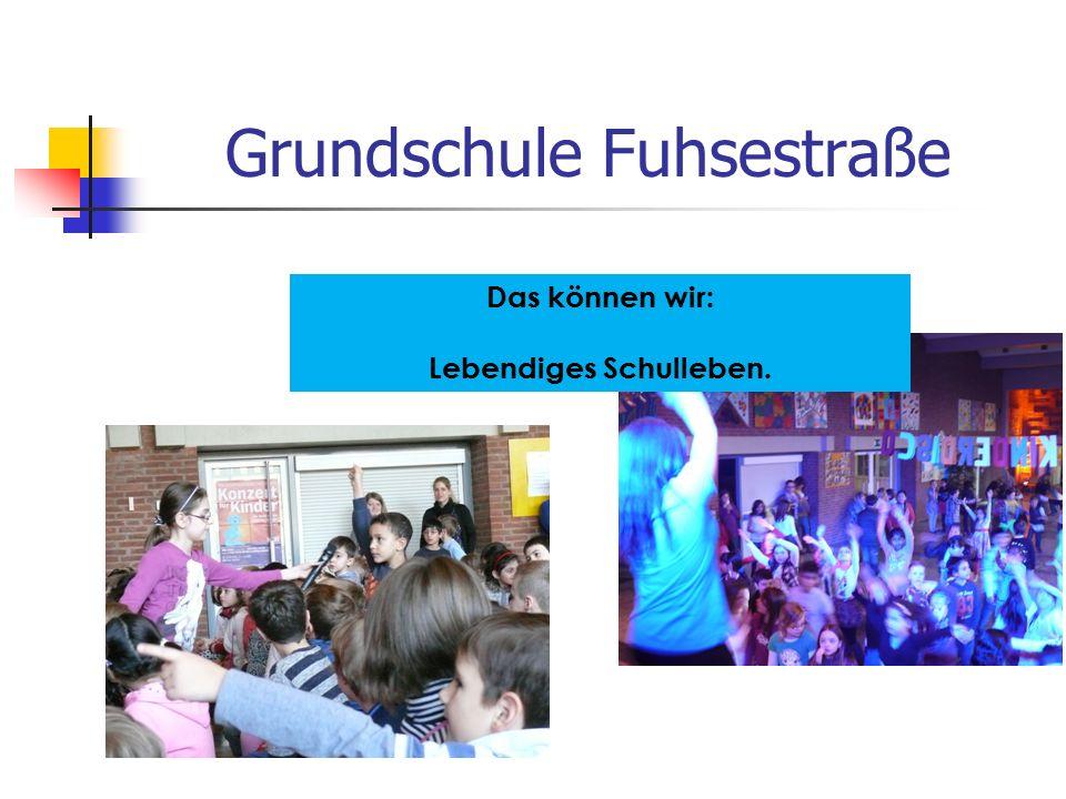 Grundschule Fuhsestraße Das können wir: Lebendiges Schulleben.