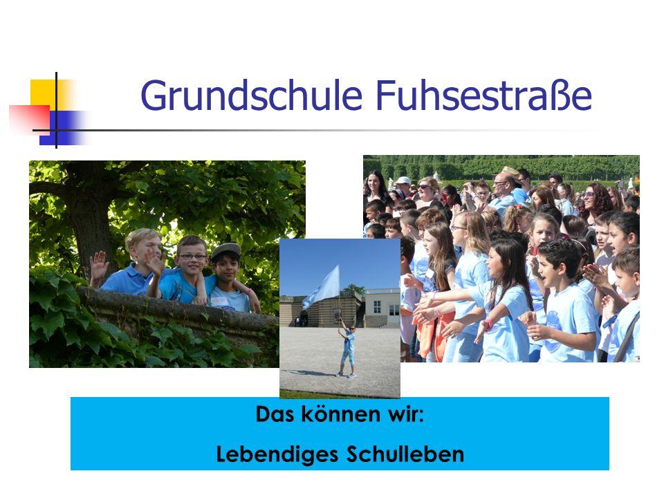 Grundschule Fuhsestraße Das können wir: Lebendiges Schulleben