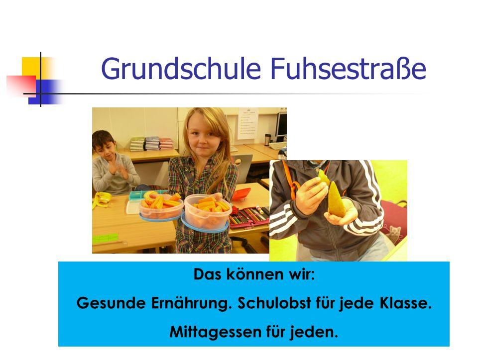 Grundschule Fuhsestraße Das können wir: Gesunde Ernährung. Schulobst für jede Klasse. Mittagessen für jeden.