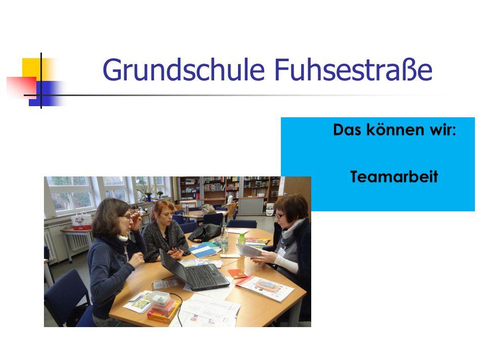 Grundschule Fuhsestraße Das können wir: Teamarbeit