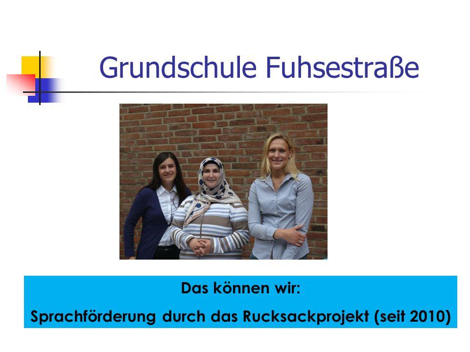 Grundschule Fuhsestraße Das können wir: Sprachförderung durch das Rucksackprojekt (seit 2010)