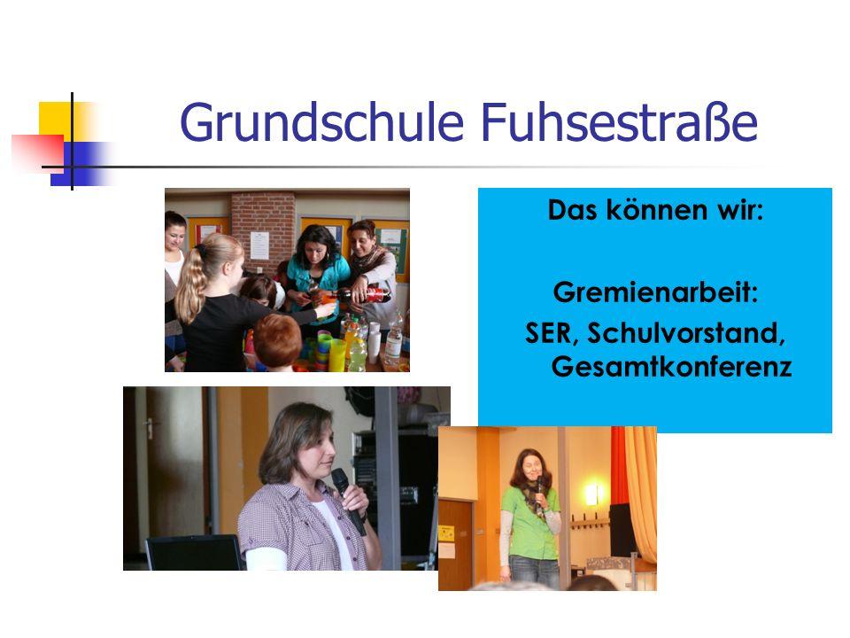 Grundschule Fuhsestraße Das können wir: Gremienarbeit: SER, Schulvorstand, Gesamtkonferenz