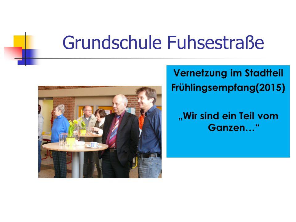 """Grundschule Fuhsestraße Vernetzung im Stadtteil Frühlingsempfang(2015) """"Wir sind ein Teil vom Ganzen…"""""""