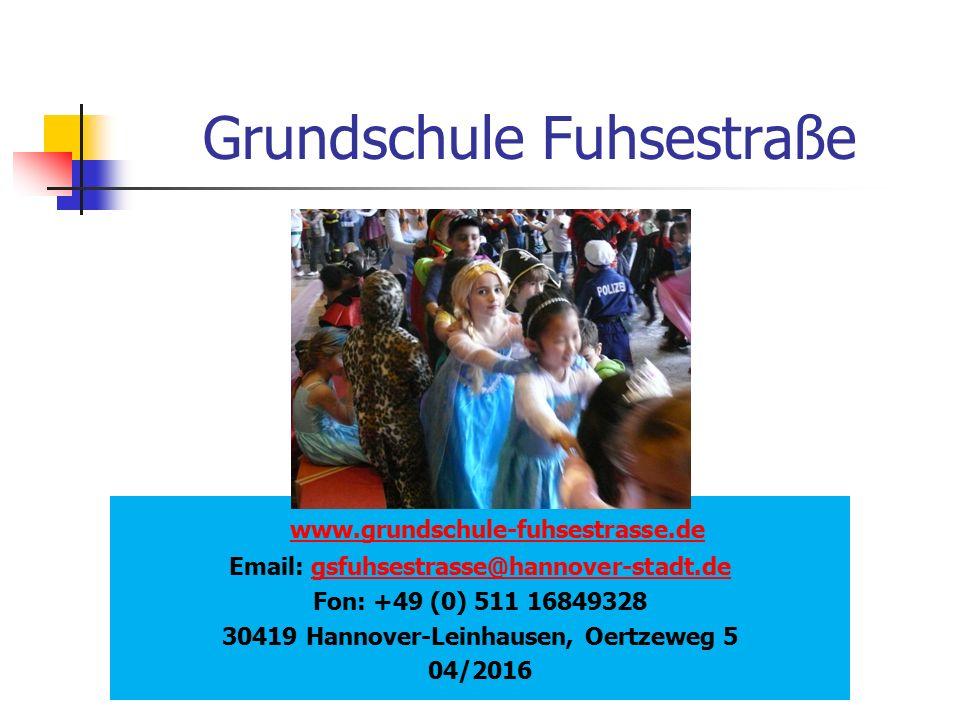Grundschule Fuhsestraße www.grundschule-fuhsestrasse.de Email: gsfuhsestrasse@hannover-stadt.degsfuhsestrasse@hannover-stadt.de Fon: +49 (0) 511 16849