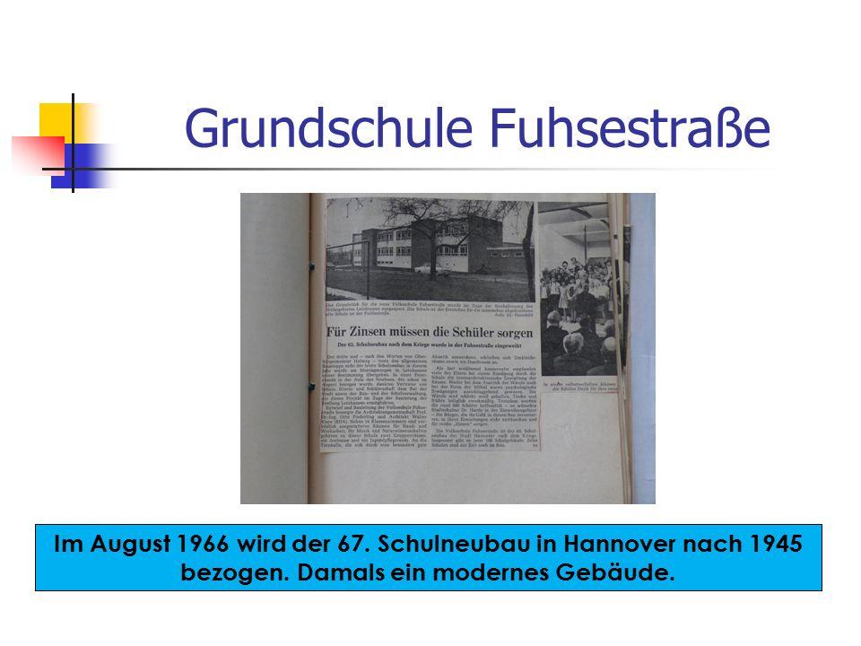 Grundschule Fuhsestraße Im August 1966 wird der 67. Schulneubau in Hannover nach 1945 bezogen. Damals ein modernes Gebäude.