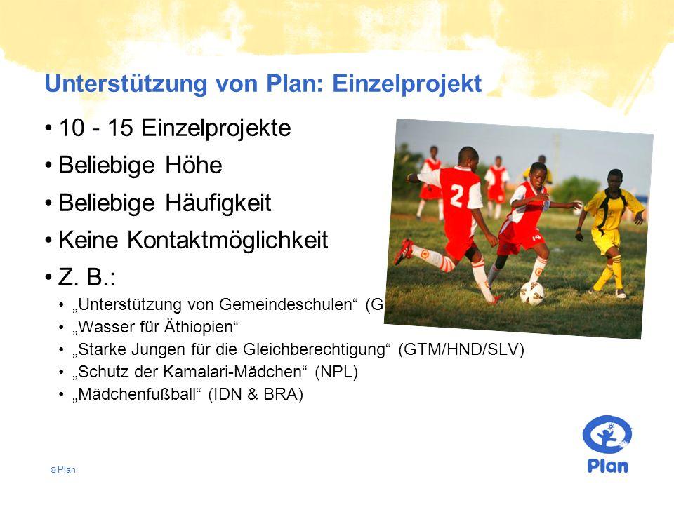 © Plan Unterstützung von Plan: Einzelprojekt 10 - 15 Einzelprojekte Beliebige Höhe Beliebige Häufigkeit Keine Kontaktmöglichkeit Z.