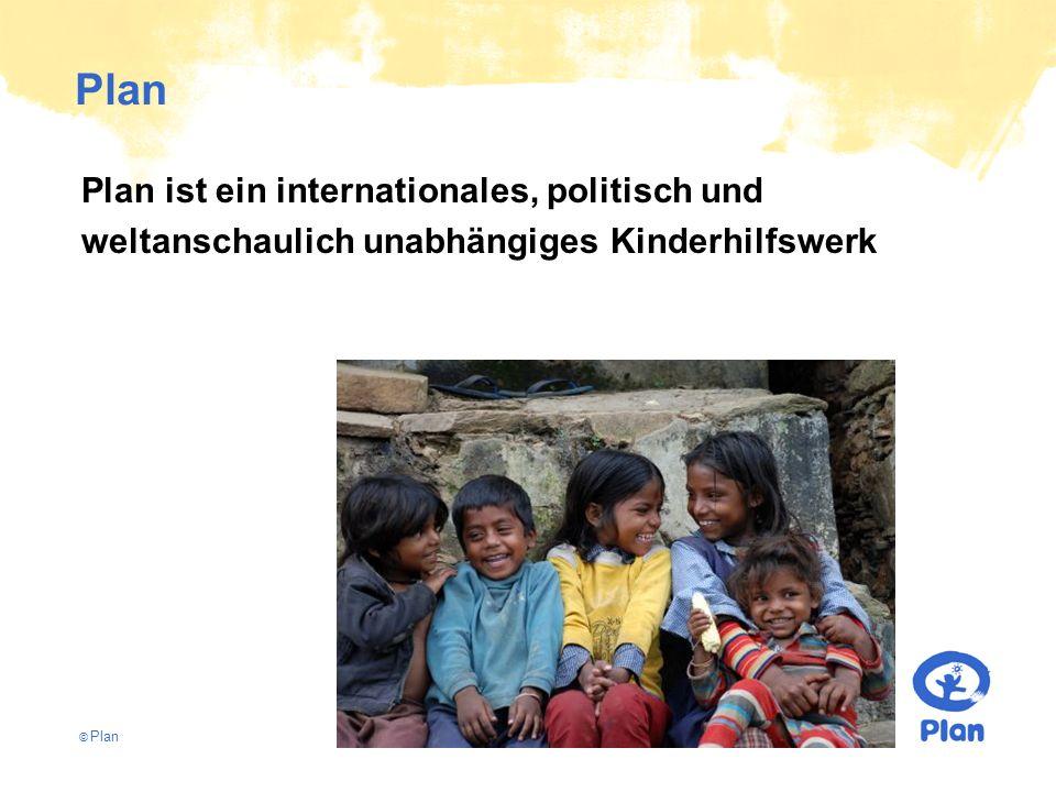 © Plan Plan Plan ist ein internationales, politisch und weltanschaulich unabhängiges Kinderhilfswerk