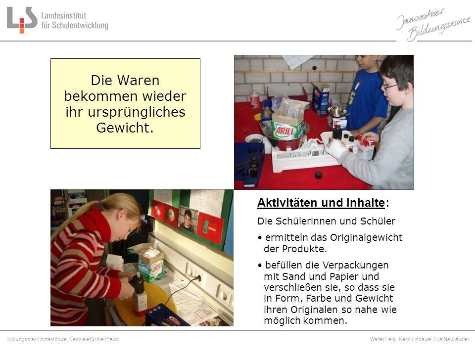 Bildungsplan Förderschule, Beispiele für die Praxis Walter Feigl, Karin Lindauer, Eva Neuhäusler Platzhalter Die Waren bekommen wieder ihr ursprünglic