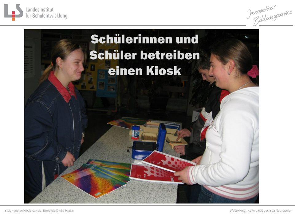 Bildungsplan Förderschule, Beispiele für die Praxis Walter Feigl, Karin Lindauer, Eva Neuhäusler Platzhalter Schülerinnen und Schüler betreiben einen