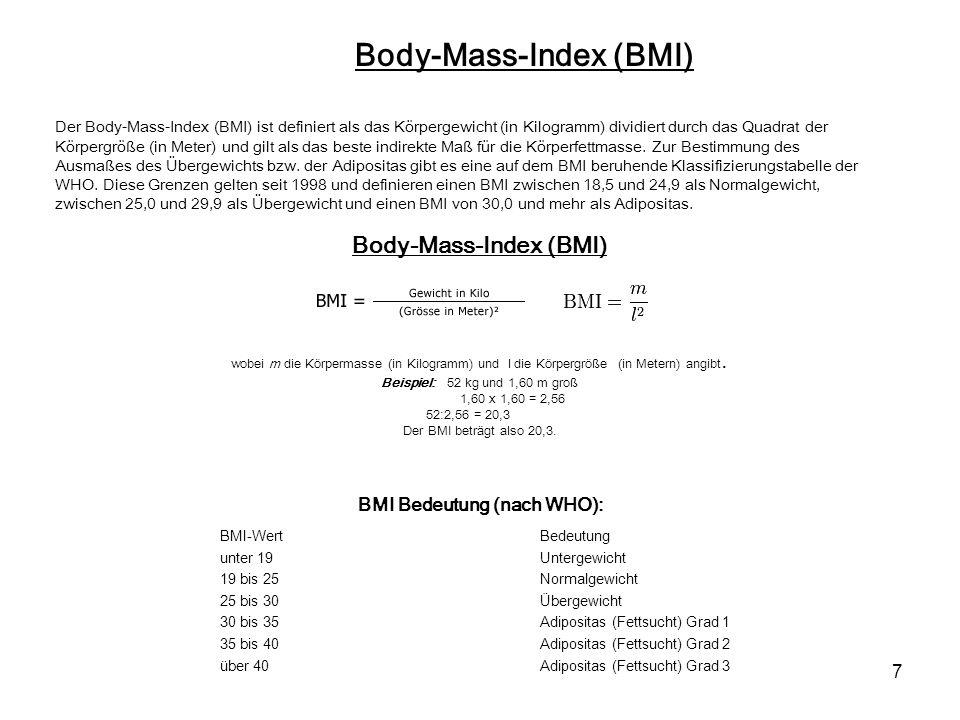 7 Body-Mass-Index (BMI) wobei m die Körpermasse (in Kilogramm) und l die Körpergröße (in Metern) angibt. Beispiel: 52 kg und 1,60 m groß 1,60 x 1,60 =