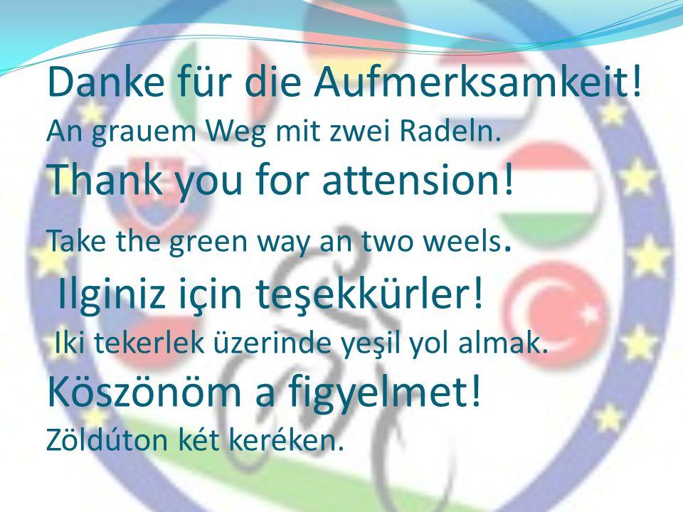 Danke für die Aufmerksamkeit! An grauem Weg mit zwei Radeln. Thank you for attension! Take the green way an two weels. Ilginiz için teşekkürler! Iki t