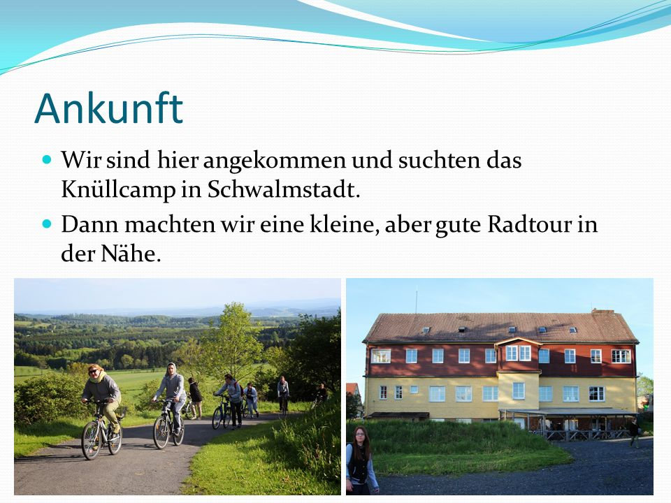 Ankunft Wir sind hier angekommen und suchten das Knüllcamp in Schwalmstadt. Dann machten wir eine kleine, aber gute Radtour in der Nähe.