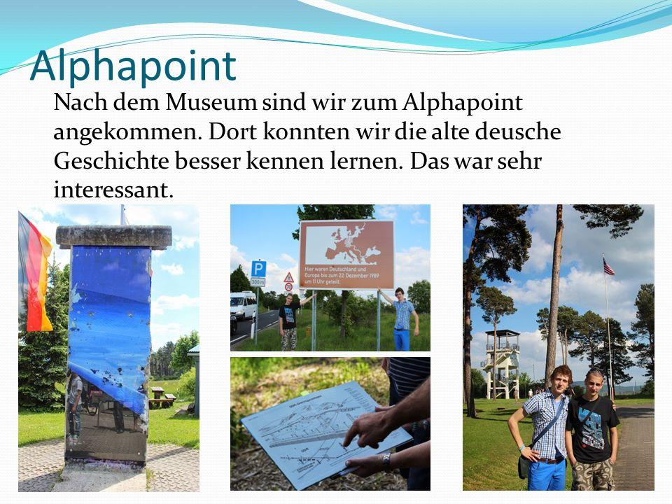 Alphapoint Nach dem Museum sind wir zum Alphapoint angekommen. Dort konnten wir die alte deusche Geschichte besser kennen lernen. Das war sehr interes
