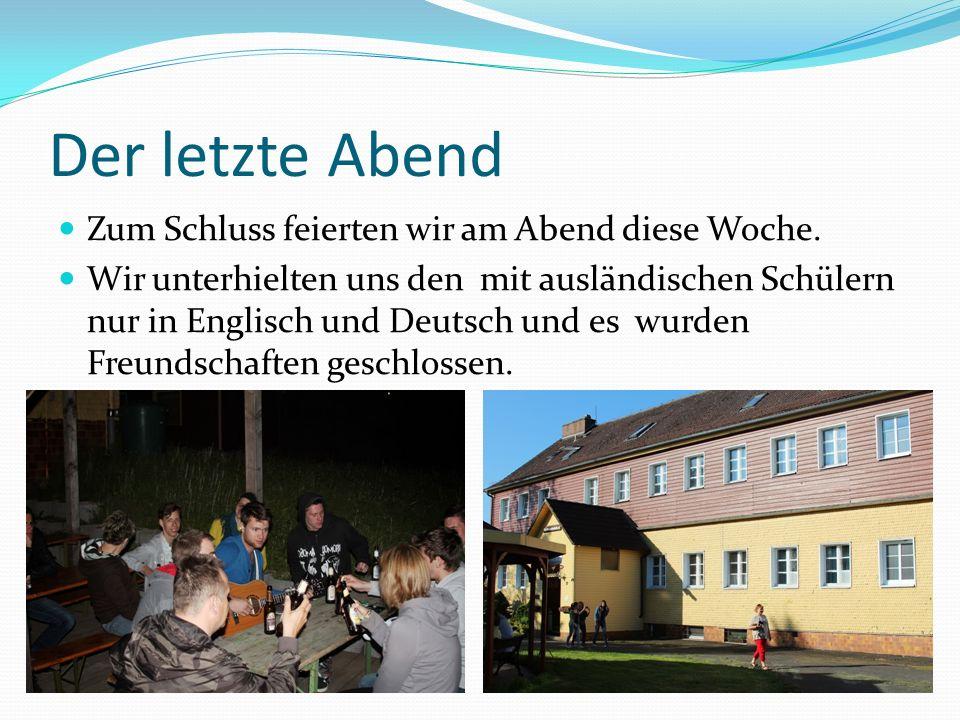 Der letzte Abend Zum Schluss feierten wir am Abend diese Woche. Wir unterhielten uns den mit ausländischen Schülern nur in Englisch und Deutsch und es