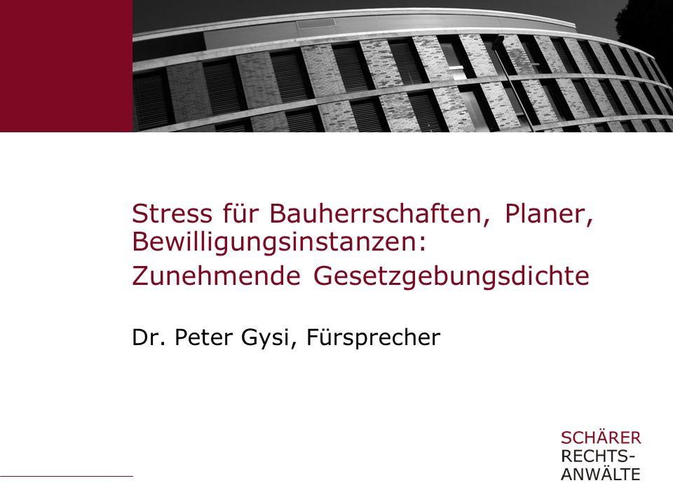 Stress für Bauherrschaften, Planer, Bewilligungsinstanzen: Zunehmende Gesetzgebungsdichte Dr.