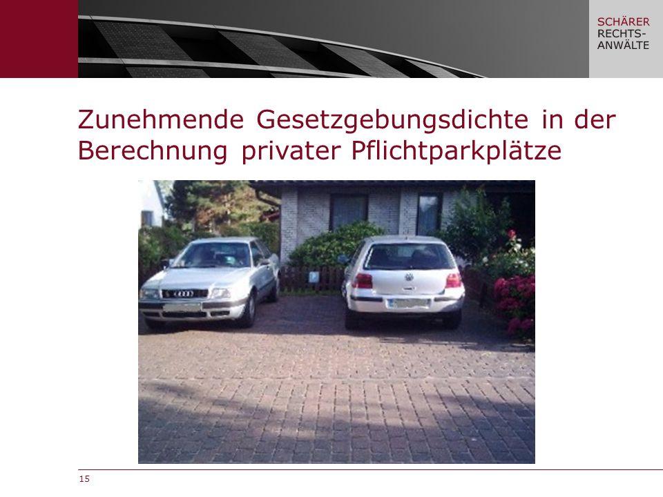 15 Zunehmende Gesetzgebungsdichte in der Berechnung privater Pflichtparkplätze
