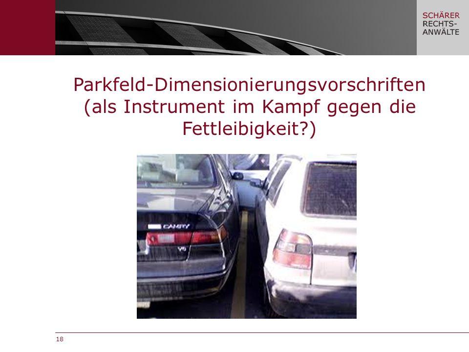18 Parkfeld-Dimensionierungsvorschriften (als Instrument im Kampf gegen die Fettleibigkeit?)