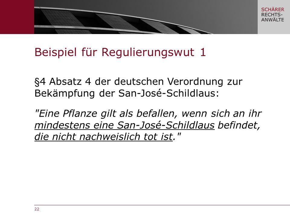 22 §4 Absatz 4 der deutschen Verordnung zur Bekämpfung der San-José-Schildlaus: Eine Pflanze gilt als befallen, wenn sich an ihr mindestens eine San-José-Schildlaus befindet, die nicht nachweislich tot ist. Beispiel für Regulierungswut 1